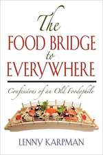 The Food Bridge to Everywhere:  Confessions of an Old Foodophile