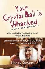 Your Crystal Ball Is Whacked:  Why (and What You Need to Do To) Avoid Suicide - (And, Believe It or Not, You Do Not Want to Commit Suicide)