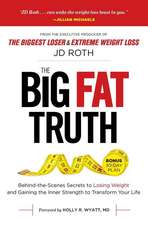 The Big Fat Truth:  Behind-The-Scenes Secrets to Losing Weight and Gaining the Inner Strength to Transform Your Life