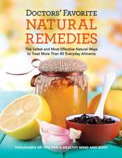 Doctors' Favorite Natural Remedies:  The Safest and Most Effective Natural Ways to Treat More Than 85 Everyday Ailments