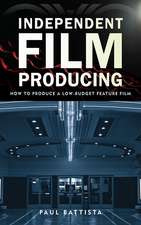 Independent Film Producing: How to Produce a Low-Budget Feature Film