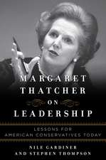 Margaret Thatcher on Leadership: Lessons for American Conservatives Today
