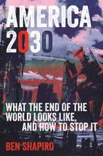 America 2030: What the End of the Free World Looks Like, and How to Stop It