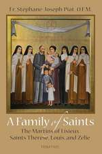 A Family of Saints:  The Martins of Lisieux Saints Therese, Louis, and Zelie