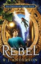 Rebel (No Ordinary Fairy Tale Series Book 2)