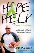 Hope and Help from a Cancer Survivor:  A Memoir of Faith Amidst Affliction