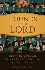 Hounds of the Lord:  Great Dominican Saints Every Catholic Should Know