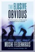The Elusive Obvious: The Convergence of Movement, Neuroplasticity, and Health