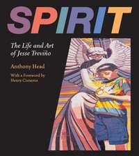 Spirit: The Life and Art of Jesse Treviño
