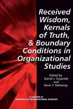 Received Wisdom, Kernels of Truth, and Boundary Conditions in Organizational Studies