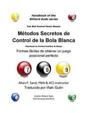 Metodos Secretos de Control de La Bola Blanca:  Formas Faciles de Obtener Un Juego Posicional Perfecto
