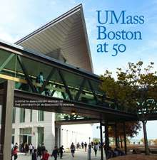 UMass Boston at 50: A Fiftieth Anniversary History of the University of Massachusetts Boston