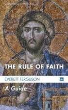 The Rule of Faith:  A Guide
