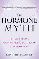The Hormone Myth:  Junk Science, Gender Politics, and Lies about Women