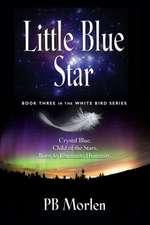 Little Blue Star - Book Three in the White Bird Series
