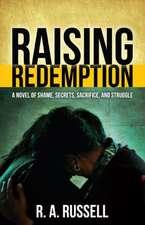 Raising Redemption:  A Novel of Shame, Secrets, Sacrifice, and Struggle