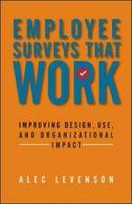 Employee Surveys That Work: Improving Design, Use, and Organizational Impact: Improving Design, Use, and Organizational Impact