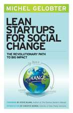 Lean Startups for Social Change: The Revolutionary Path to Big Impact