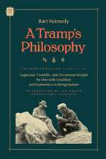 A Tramp's Philosophy: The Rediscovered Classic of Sagacious Twaddle, and Occasional Insight by One with Erudition and Experience in Peregrination
