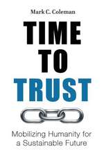 Time to Trust:  Mobilizing Humanity for a Sustainable Future