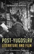 Post-Yugoslav Literature and Film: Fires, Foundations, Flourishes