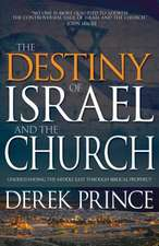 Destiny of Israel and the Church:  Understanding the Middle East Through Biblical Prophecy