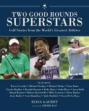 Two Good Rounds Superstars: Golf Stories from the World?s Greatest Athletes