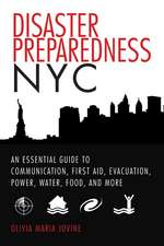 Disaster Preparedness NYC: An Essential Guide to Communication, First Aid, Evacuation, Power, Water, Food, and More before and after the Worst Happens