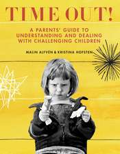 Time Out!: A Parents' Guide to Understanding and Dealing with Challenging Children