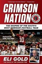 Crimson Nation!:  The Shaping of the South's Most Dominant Football Team