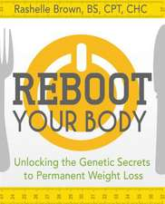 Reboot Your Body:  Unlocking the Genetic Secrets to Permanent Weight Loss