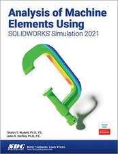 Analysis of Machine Elements Using SOLIDWORKS Simulation 2021