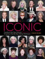 Iconic: Transform Into Your Favorite Famous Faces Using Easy Step-By-Step Makeup Techniques