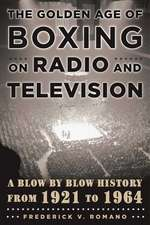 The Golden Age of Boxing on Radio and Television: A Blow-by-Blow History from 1921 to 1964