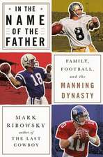In the Name of the Father – Family, Football, and the Manning Dynasty