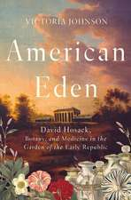 American Eden – David Hosack, Botany, and Medicine in the Garden of the Early Republic