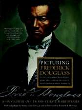 Picturing Frederick Douglass – An Illustrated Biography of the Nineteenth Century`s Most Photographed American