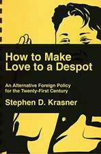 How to Make Love to a Despot – An Alternative Foreign Policy for the Twenty–First Century
