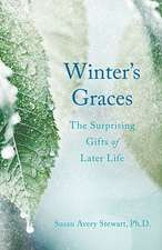 Winter's Graces: The Surprising Gifts of Later Life