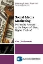 Social Media Marketing: Marketing Panacea or the Emperor's New Digital Clothes?