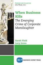 When Business Kills: The Emerging Crime of Corporate Manslaughter