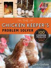 The Chicken Keeper's Problem Solver:  100 Common Problems Explored and Explained