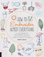 How to Embroider Almost Everything: A Sourcebook of 500+ Modern Motifs + Easy Stitch Tutorials--Learn to Draw with Thread!