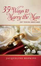 35 Ways to Marry the Man of Your Dreams