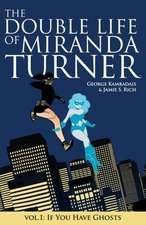 The Double Life of Miranda Turner Volume 1: If You Have Ghosts