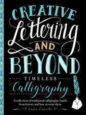 Creative Lettering and Beyond: Timeless Calligraphy: A Collection of Classic, Beautiful Pointed-Pen Hands and How to Write Them