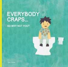 Everybody Craps:  So Why Not You?