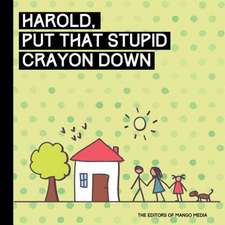 Holly, Drop That Friggin' Marker!:  A Children's Book for Grown Ups