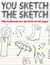 You Sketch the Sketch (Sketchbook for Artists of All Ages)