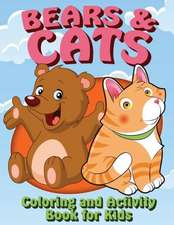 Bears and Cats Coloring and Activity Book for Kids